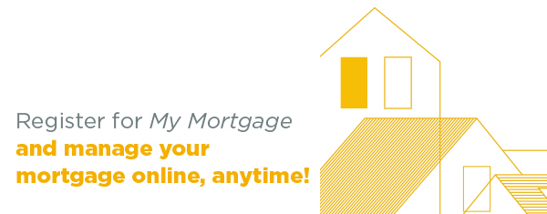 Register for My Mortgage and manage your mortgage online, anytime